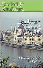 Kaufman Green Guide: Budapest: A Green Guide…