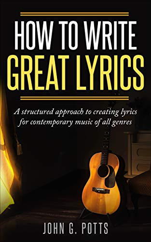 how-to-write-great-lyrics-a-structured-approach-to-creating-lyrics-for-contemporary-music-of-all-genres