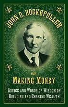 John D. Rockefeller on Making Money: Advice…
