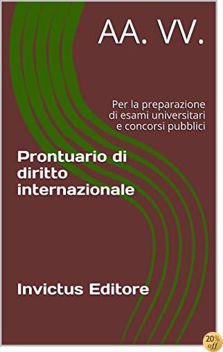 Prontuario di diritto internazionale: Per la preparazione di esami universitari e concorsi pubblici (IUS FACILE) (Italian Edition)