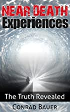Near Death Experiences: The Truth Revealed…