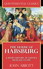 The House of Habsburg - A Short History of…
