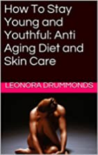 How To Stay Young and Youthful: Anti Aging…