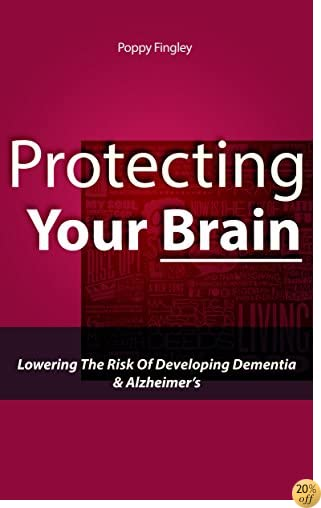 Protecting Your Brain: Lowering The Risk Of Developing Dementia & Alzheimer's