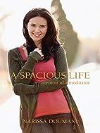 A Spacious Life: Memoir of a Meditator by…
