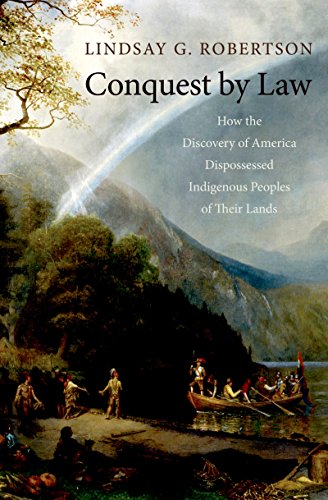 conquest-by-law-how-the-discovery-of-america-dispossessed-indigenous-peoples-of-their-lands