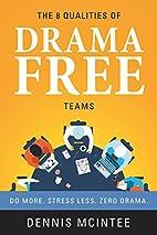 The 8 Qualities of Drama Free Teams: Do…