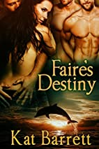 Faire's Destiny by Kat Barrett