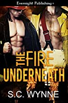 The Fire Underneath by S.C. Wynne