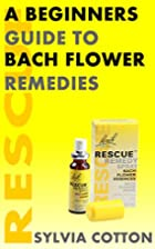 Bach Flower Remedies: A Beginners Guide by…
