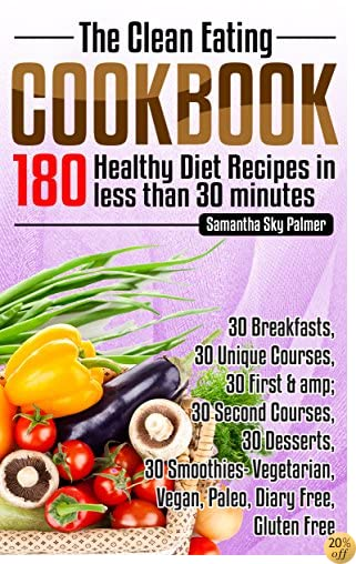 Clean Eating COOKBOOK & Diet Recipes: 180 Clean Eating Diet Recipes in 1 Cookbook: Ready for: Vegetarian, Vegan, Diary Free, Gluten Free, Paleo Lovers (Clean Eating Recipes Cookbook)