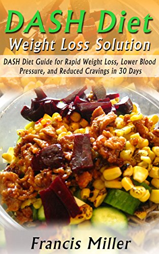 dash-diet-beginners-guide-made-for-weight-loss-and-health-dash-diet-for-rapid-weight-loss-dash-diet-for-lower-blood-pressure-and-dash-diet-healthy-living