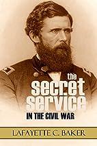 The Secret Service in the Civil War…