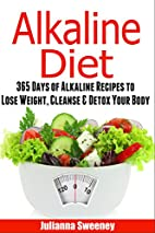 Alkaline Diet: 365 Days of Alkaline Recipes…