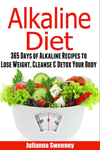 alkaline-diet-365-days-of-alkaline-recipes-to-lose-weight-cleanse-detox-your-body-alkaline-ph-alkaline-foods-alkaline-cookbook-alkaline-recipes-detox-cleanse-recipes