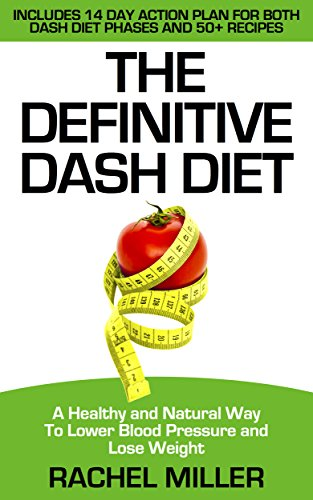 the-definitive-dash-diet-a-healthy-and-natural-way-to-lower-blood-pressure-and-lose-weight-weight-loss-diets-book-1