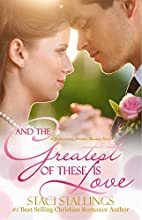And the Greatest of These Is Love by Staci…