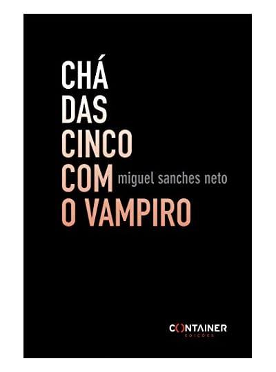 Chá Das Cinco Com O Vampiro, por Miguel Sanches Neto