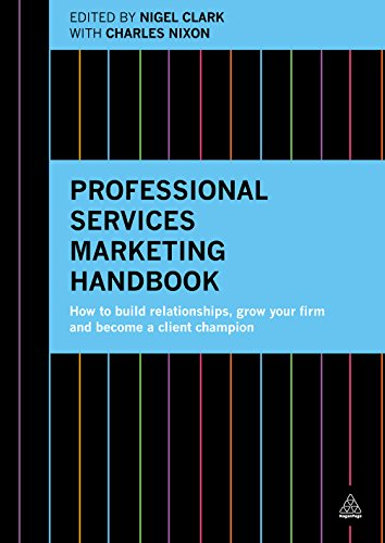 professional-services-marketing-handbook-how-to-build-relationships-grow-your-firm-and-become-a-client-champion