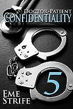 Doctor-Patient Confidentiality: Volume Five…