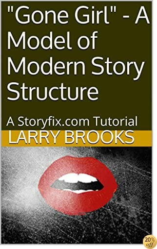 TGone Girl - A Model of Modern Story Structure: A Storyfix.com Tutorial
