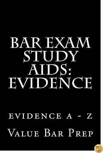 TBar Exam Study Aids: Evidence [e-book]: - Writer of Model Evidence essay on the bar exam! Look inside!