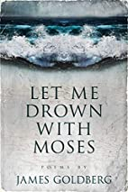 Let Me Drown With Moses by James Goldberg