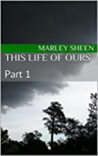 This Life of Ours by Marley Sheen