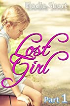 Lost Girl: Lost Girl Part 1 by Elodie Short