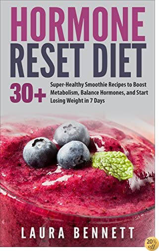 Hormone Reset Diet: 30+ Super-Healthy Smoothie Recipes to Boost Metabolism, Balance Hormones, and Start Losing Weight in 7 Days (Hormone Reset Diet, Hormone ... Hormones Weight, Hormones and Weight Loss)