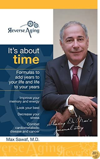 It's About Time: Proven formulas to Reverse Aging, look your best and add years to your life and life to your years