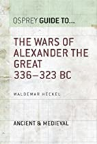 The Wars of Alexander the Great: 336-323 BC…