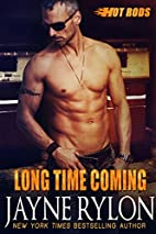 Long Time Coming (Hot Rods Book 8) by Jayne…