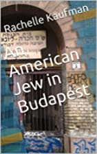 An American Jew in Budapest by Rachelle…