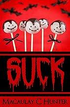 Suck by Macaulay C. Hunter