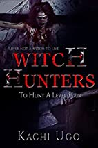 Witch Hunters: To Hunt A Level Four by Kachi…