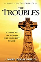 The Troubles by Connie Johnson Hambley