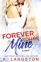 Forever You're Mine (MINE, #4) by K.…