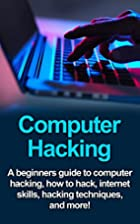 Computer Hacking: A beginners guide to…