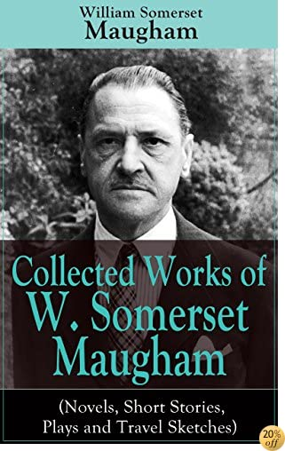 TCollected Works of W. Somerset Maugham (Novels, Short Stories, Plays and Travel Sketches): A Collection of 33 works by the prolific British writer, author ... Moon and the Sixpence and The Magician