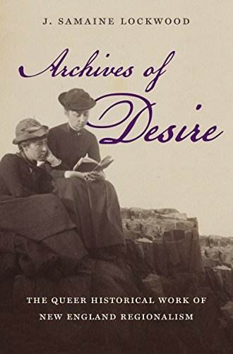 archives-of-desire-the-queer-historical-work-of-new-england-regionalism-gender-and-american-culture