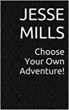 Choose Your Own Adventure! by Jesse Mills