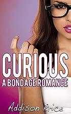 Curious: A Bondage Romance by Addison Price