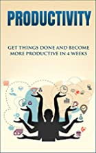 Productivity: Get Things Done and Become…
