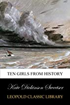 Ten Girls From History by Kate Dickinson…