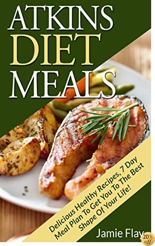 Atkins Diet Meals: Delicious Healthy Recipes, 7 Day Meal