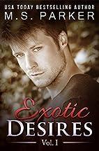 Exotic Desires Vol. 1 by M. S. Parker