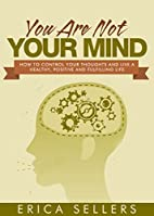 You Are Not Your Mind: How To Control Your…