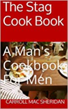 The Stag Cook Book: A Man's Cookbook…