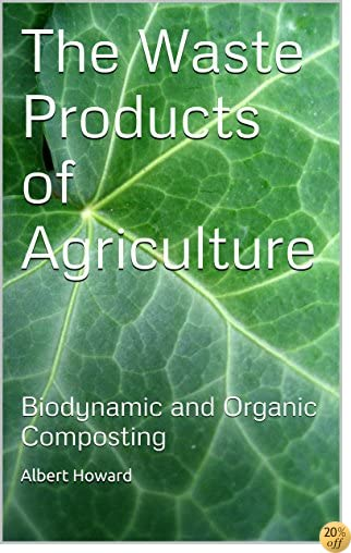 The Waste Products of Agriculture: Biodynamic and Organic Composting